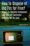 How to Dispose of Old TV for Free? Recycle Computers + 100+ Tech Gadgets